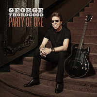 Party Of One — George Thorogood