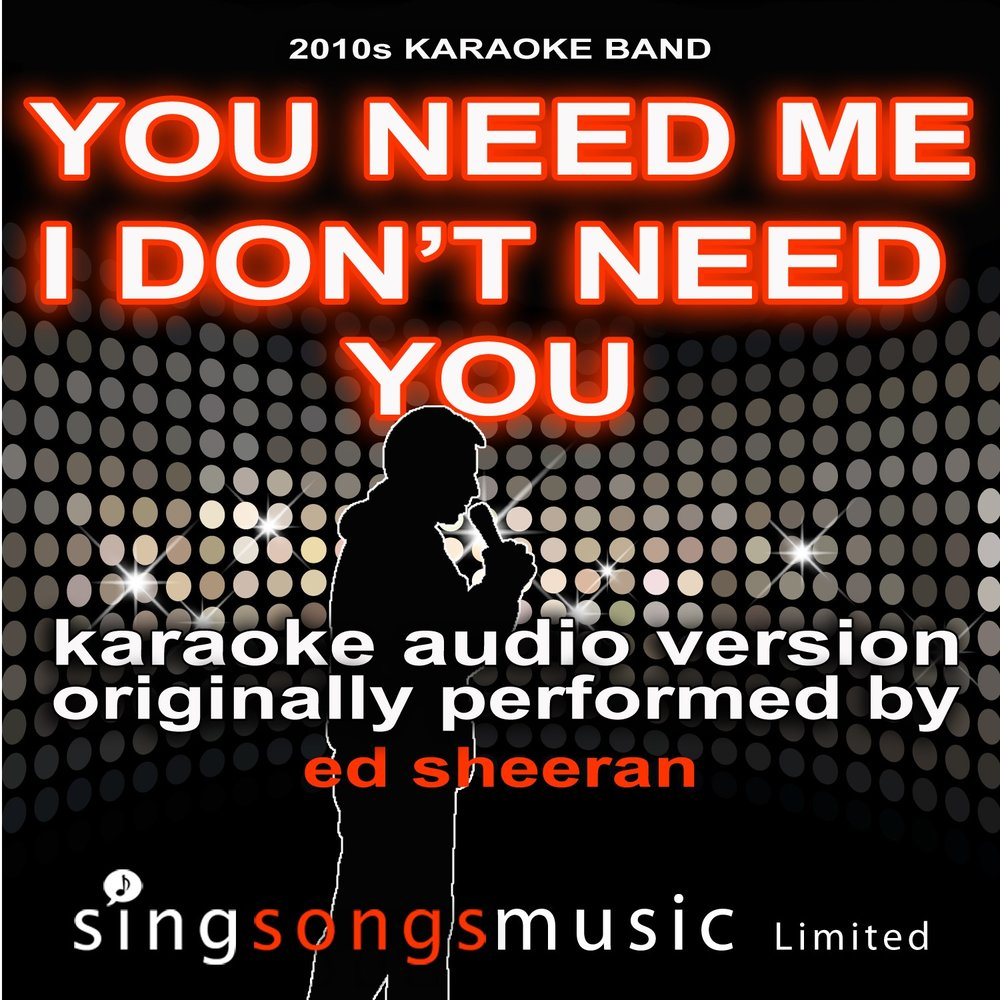 You need me i dont need you (in the style of ed sheeran) - karaoke