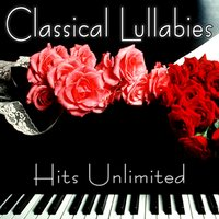 Classical Lullabies - Classical Piano Music For Children — Hits Unlimited