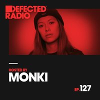 Defected Radio Episode 127 (hosted by Monki) — Defected Radio