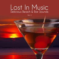 Lost in Music - Delicious Beach & Bar Sounds, Vol. 3 — сборник