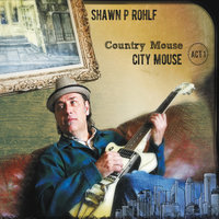 Country Mouse, City Mouse: Act I — Shawn P. Rohlf