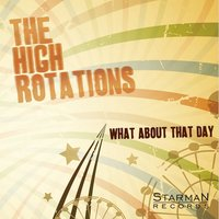 What About That Day — The High Rotations