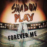 Forever Me — Shadowplay