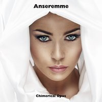 Anseremme — Chimerical Opus