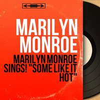 "Marilyn Monroe Sings! ""Some Like It Hot"" — Marilyn Monroe"