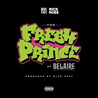 Fresh Prince Of Belaire — Rick Ross, Dave East