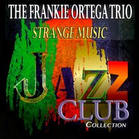 Strange Music — The Frankie Ortega Trio