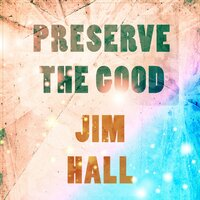 Preserve The Good — Jim Hall