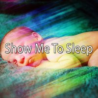 Show Me To Sleep — Bedtime Baby