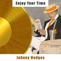 Enjoy Your Time — Johnny Hodges