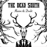 Illusion & Doubt — The Dead South