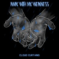 Cloud Curtains — Away with My Weakness