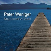 Sing Yourself a Dream — Peter Weniger