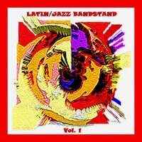 Latin/Jazz Bandstand, Vol. 1 — сборник