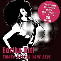 Smoke Gets in Your Eyes - The Ultimate Collection of Her Greatest Hits — Eartha Kitt