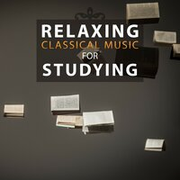 Relaxing Classical Music for Studying – Mozart, Bach, Beethoven for You Concentration, Clear Mind, Effecive Learning — сборник