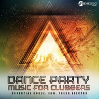 Dance Party Music for Clubbers: Essential House, EDM, Fresh Electro — сборник