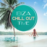 Ibiza Chill Out Time – Lounge Chill, First Sun, After Hour Love — Ibiza Chill Out Party