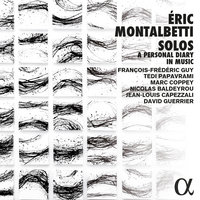 Montalbetti: Solos, a Personal Diary in Music — David Guerrier, Nicolas Baldeyrou, Tedi Papavrami, Marc Coppey, François-Frédéric Guy