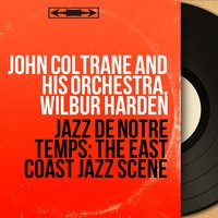 Jazz de notre temps: The East Coast Jazz Scene — John Coltrane and His Orchestra, Wilbur Harden