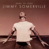 Dare to Love — Jimmy Somerville