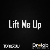 Lift Me Up — Tomsaw