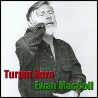Turpin Hero — Ewan MacColl