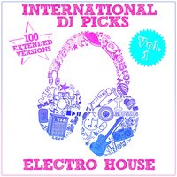 International DJ Picks, Vol. 1 - Electro House — сборник