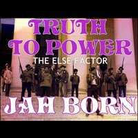 Truth to Power: The Else Factor — Jah Born