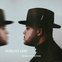 Reckless Love — Israel Houghton
