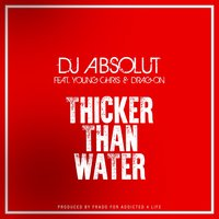 Thicker Than Water — Young Chris, Drag On, DJ ABSOLUT