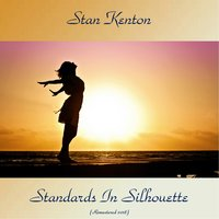 Standards In Silhouette — Stan Kenton