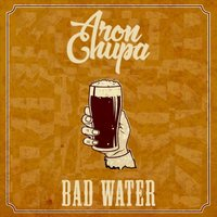 Bad Water — AronChupa, J & The People