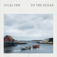 To the Ocean — Vocal Few