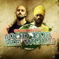 Good for the World — Sizzla, General Knas, General Knas & Sizzla