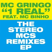 1 Real - The Stereo Mcs Remixes — MC Gringo, MC Binho