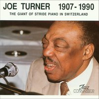 Joe Turner 1907 - 1990 (The Giant of Stride Piano in Switzerland) — Joe Turner