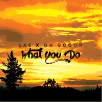 What You Do — Lae, Oh Gooch