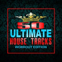 50 Ultimate House Tracks: Workout Edition — сборник