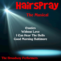 Hairspray the Musical — The Broadway Performers