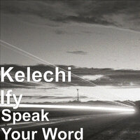 Speak Your Word — Kelechi Ify