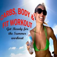 Carbs, Body & Fit Workout - Get Ready for the Summer Workout — сборник