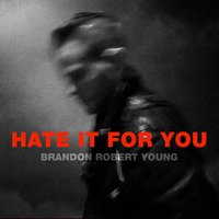 Hate It for You — Brandon Robert Young