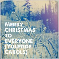 Merry Christmas to Everyone (Yuletide Carols) — Christmas Carols, Voices of Christmas, Christmas Music Holiday Trio, Voices Of Christmas, Christmas Carols, Christmas Music Holiday Trio, Франц Шуберт