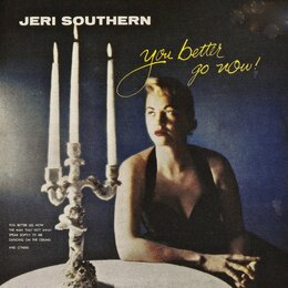 You Better Go Now! — Jeri Southern