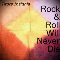 Rock & Roll Will Never Die — Titors Insignia