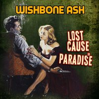 Lost Cause in Paradise — Wishbone Ash