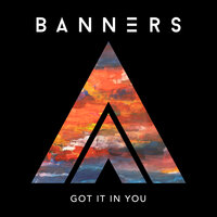 Got It In You — BANNERS