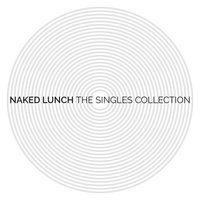 The Singles Collection — Naked Lunch